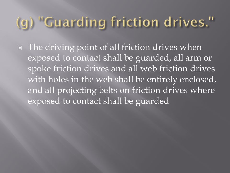 (g) Guarding friction drives.