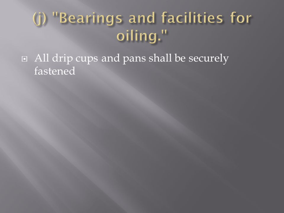 (j) Bearings and facilities for oiling.
