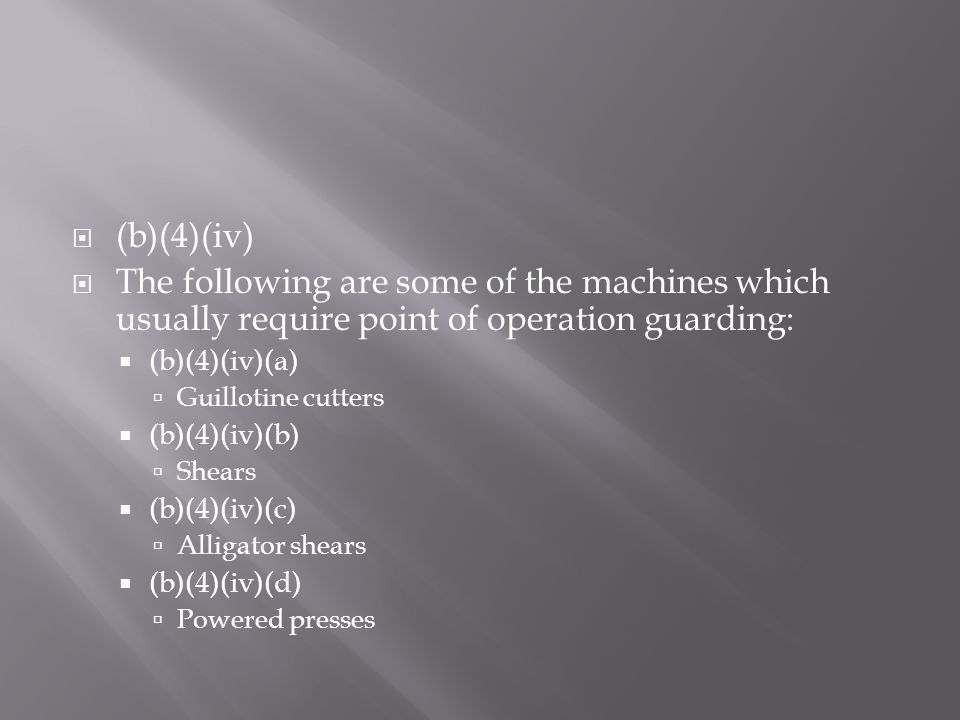 (b)(4)(iv) The following are some of the machines which usually require point of operation guarding: