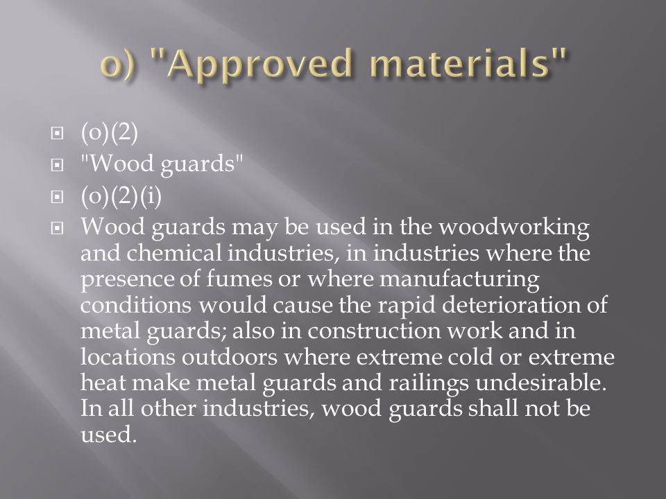 o) Approved materials (o)(2) Wood guards (o)(2)(i)