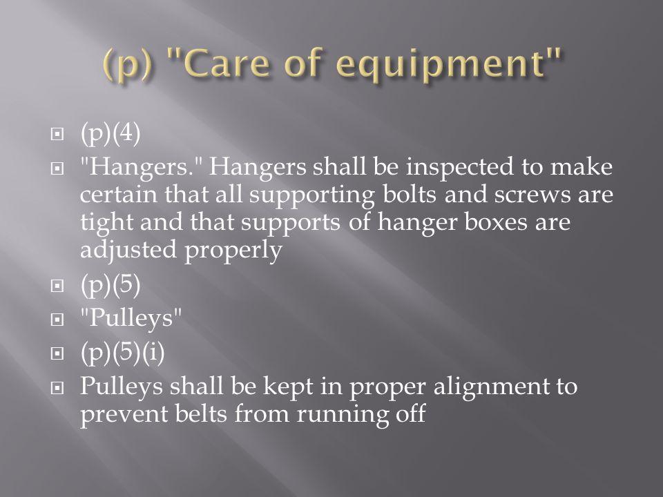(p) Care of equipment (p)(4)