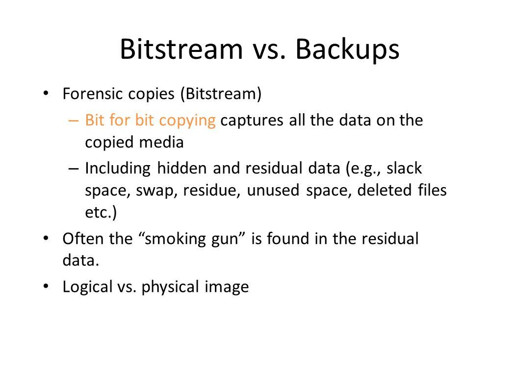 Bitstream vs. Backups Forensic copies (Bitstream)