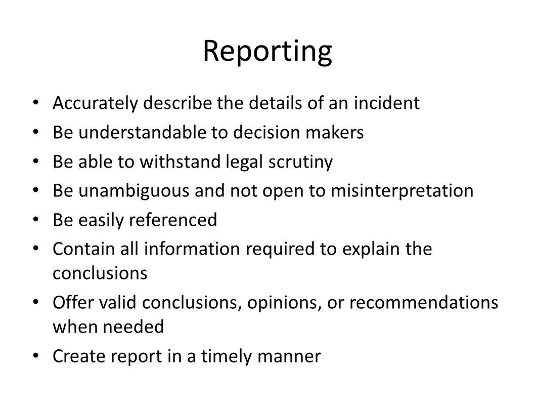 Reporting Accurately describe the details of an incident