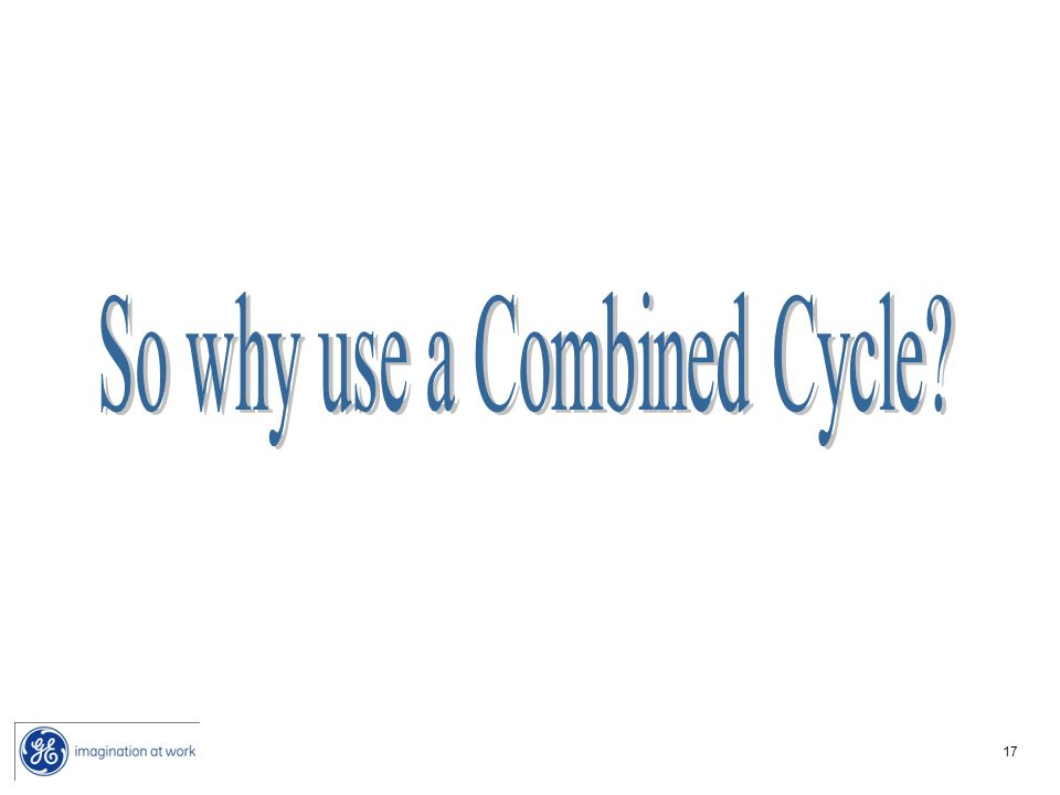 So why use a Combined Cycle