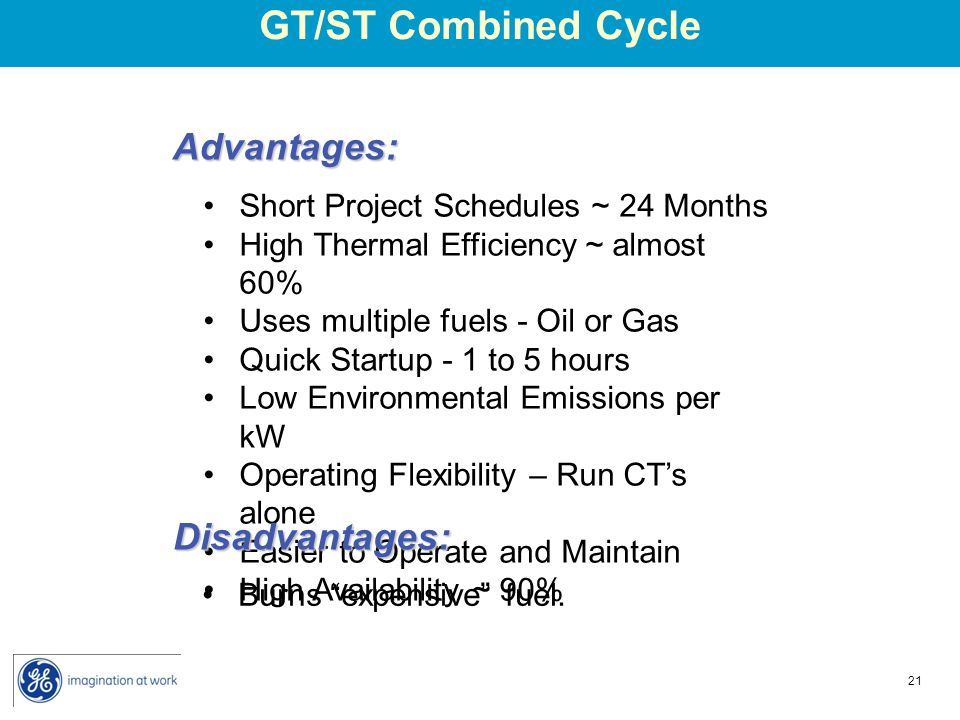 GT/ST Combined Cycle Advantages: Disadvantages: