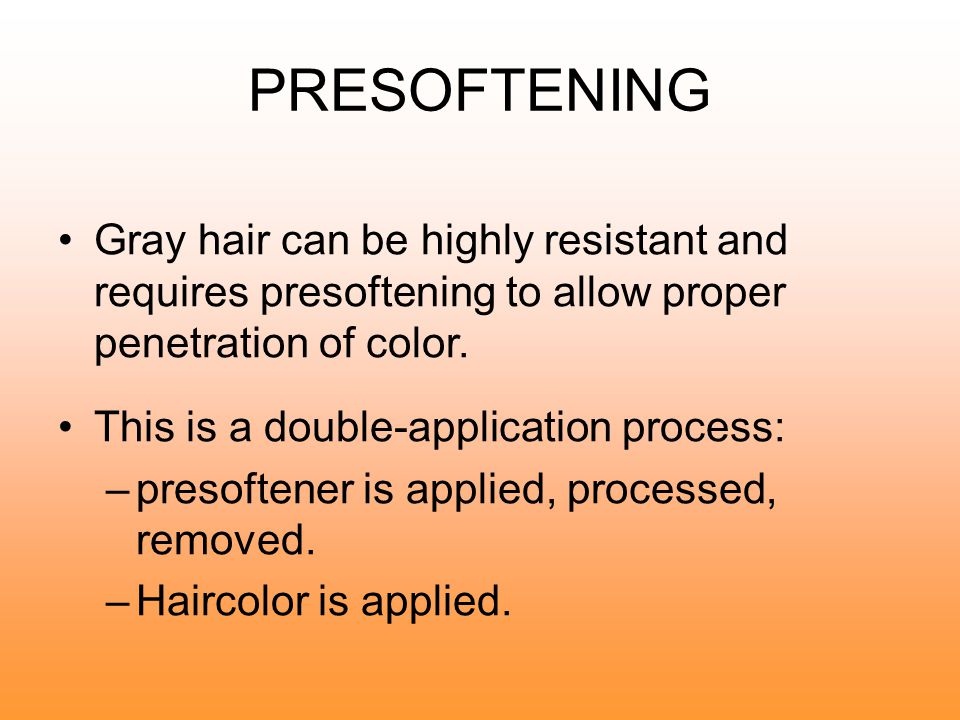 PRESOFTENING Gray hair can be highly resistant and requires presoftening to allow proper penetration of color.