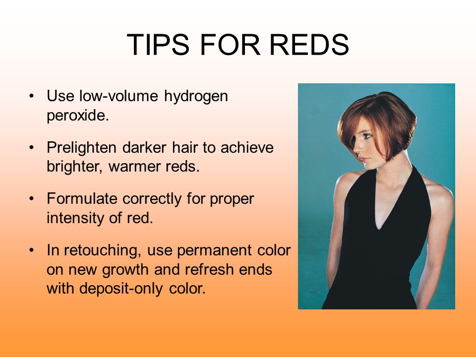 TIPS FOR REDS Use low-volume hydrogen peroxide.