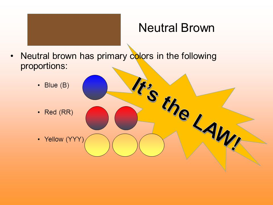It's the LAW! Neutral Brown