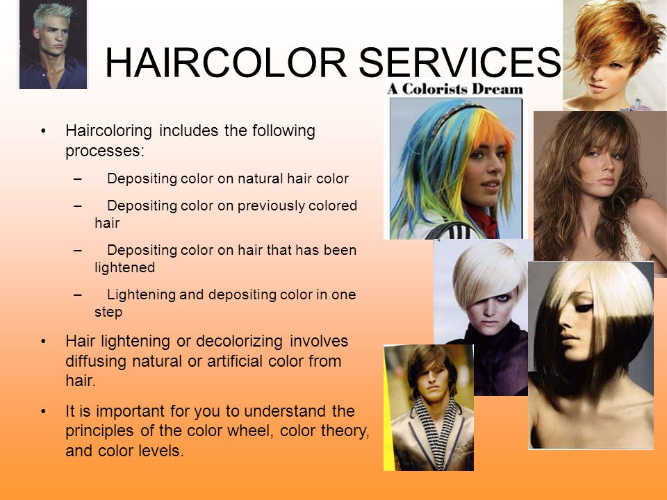 HAIRCOLOR SERVICES Haircoloring includes the following processes: