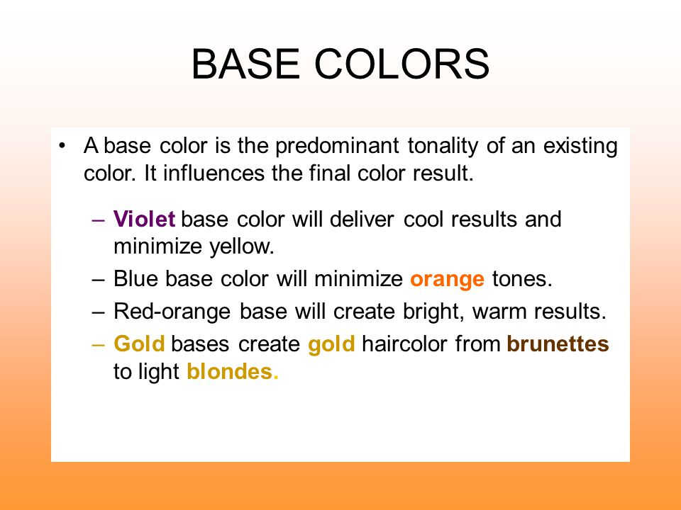 BASE COLORS A base color is the predominant tonality of an existing color. It influences the final color result.