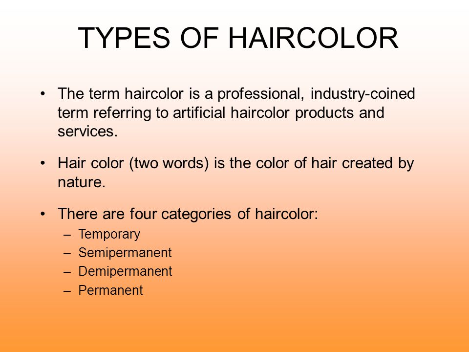 TYPES OF HAIRCOLOR The term haircolor is a professional, industry-coined term referring to artificial haircolor products and services.