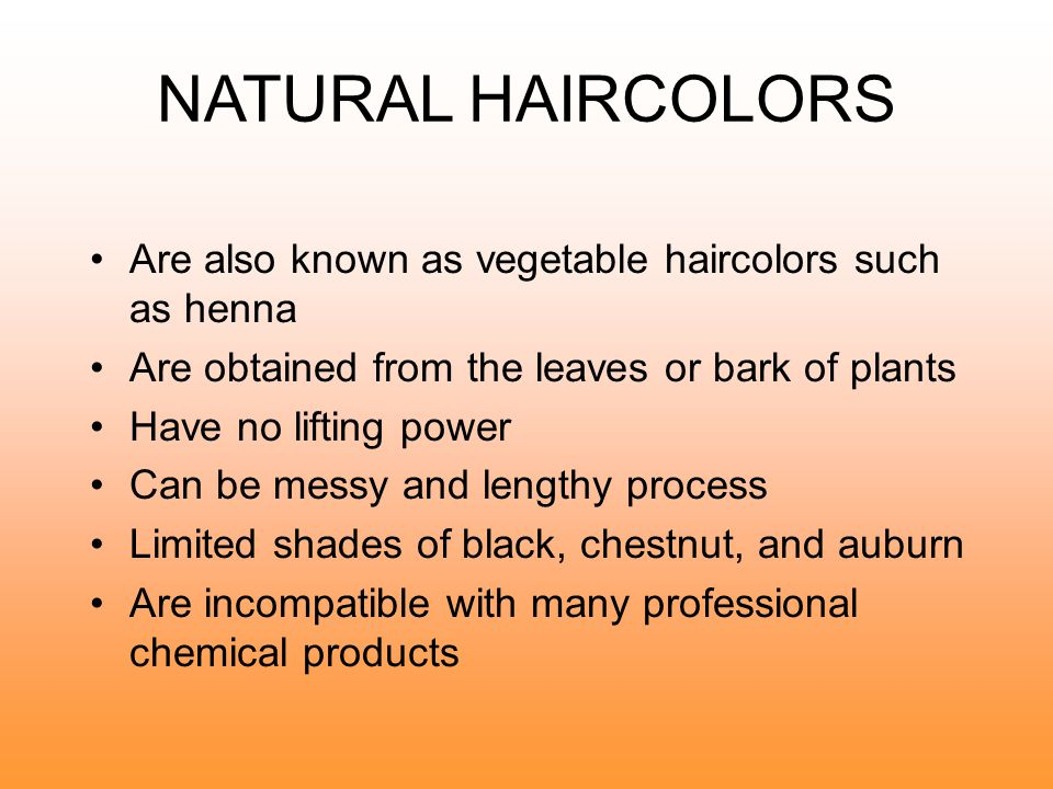 NATURAL HAIRCOLORS Are also known as vegetable haircolors such as henna. Are obtained from the leaves or bark of plants.