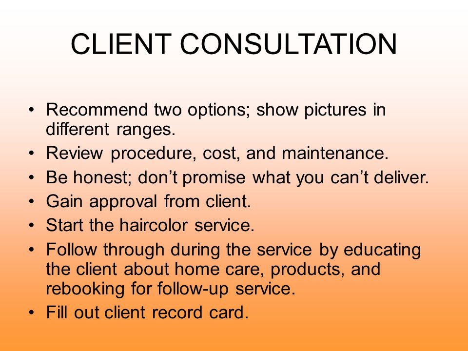 CLIENT CONSULTATION Recommend two options; show pictures in different ranges. Review procedure, cost, and maintenance.