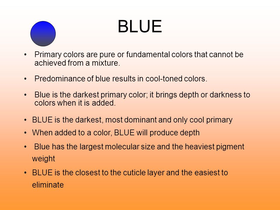 BLUE Primary colors are pure or fundamental colors that cannot be achieved from a mixture. Predominance of blue results in cool-toned colors.