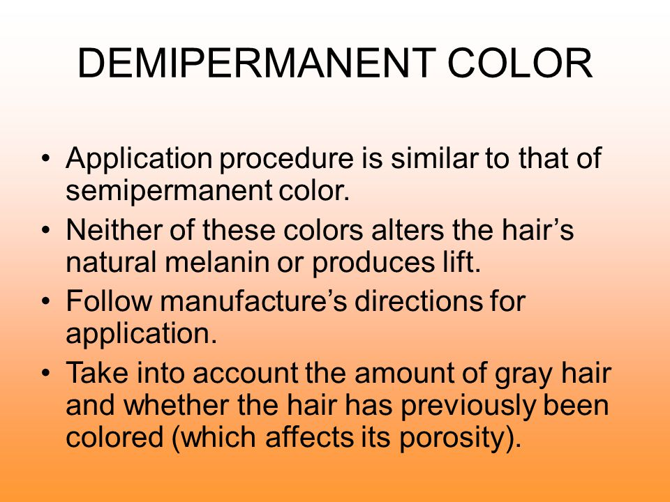 DEMIPERMANENT COLOR Application procedure is similar to that of semipermanent color.