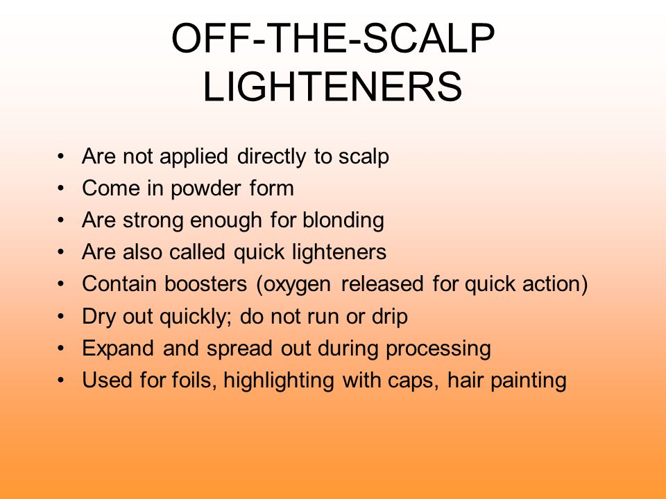 OFF-THE-SCALP LIGHTENERS