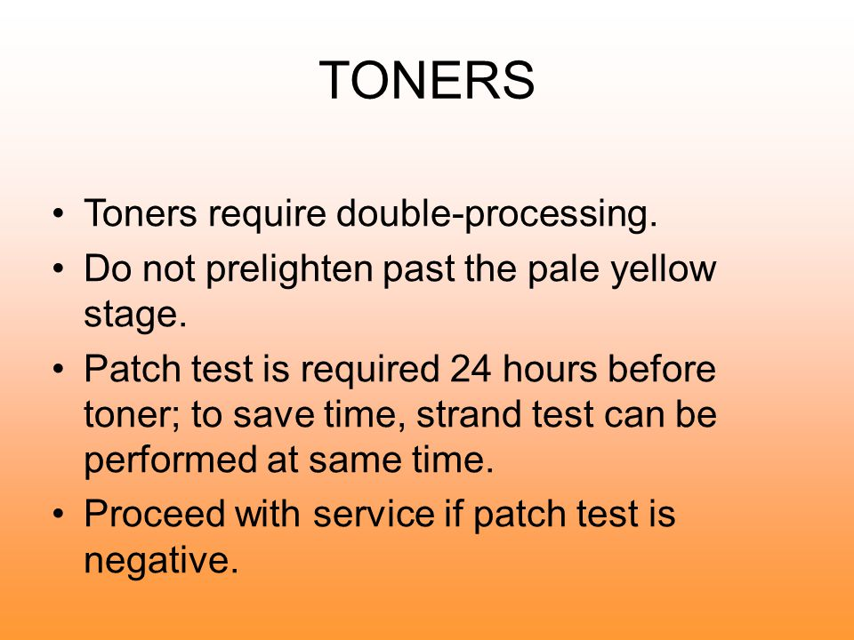 TONERS Toners require double-processing.