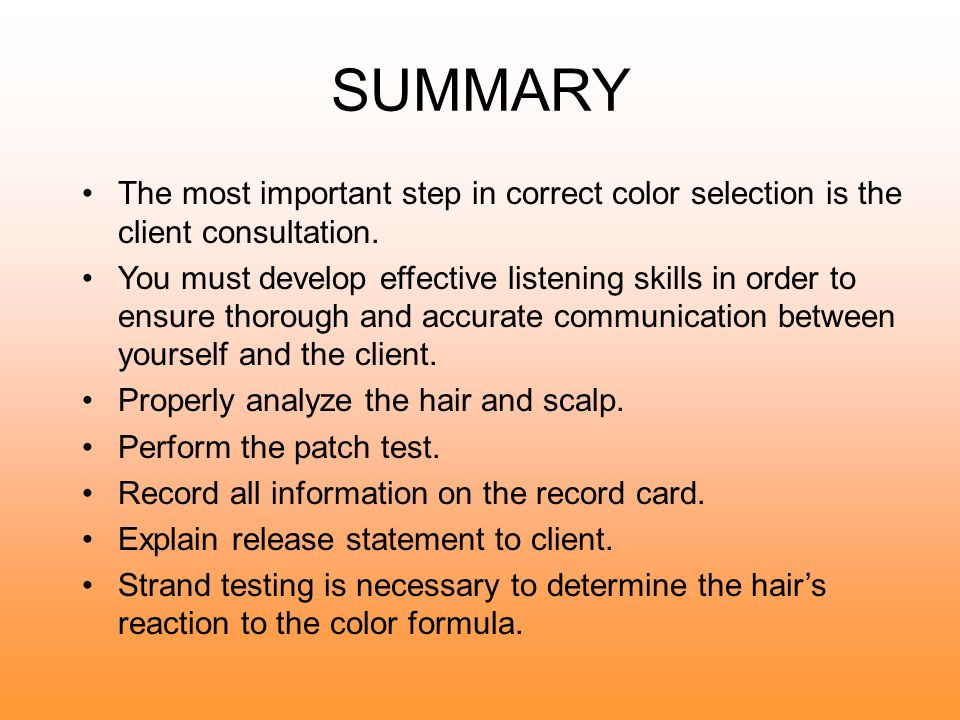 SUMMARY The most important step in correct color selection is the client consultation.