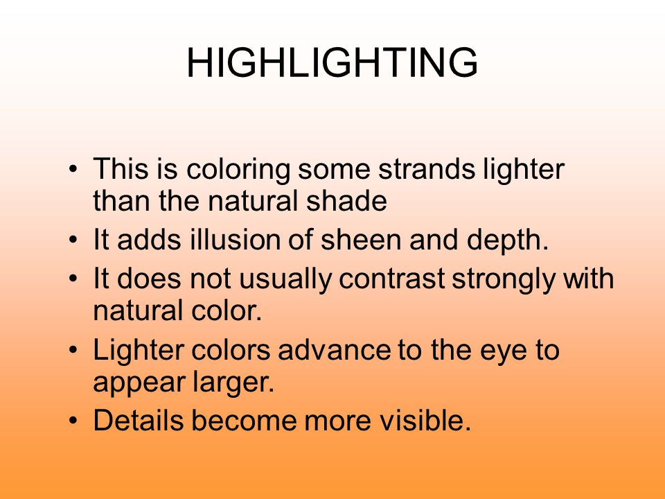 HIGHLIGHTING This is coloring some strands lighter than the natural shade. It adds illusion of sheen and depth.