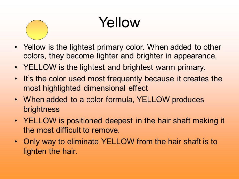 Yellow Yellow is the lightest primary color. When added to other colors, they become lighter and brighter in appearance.