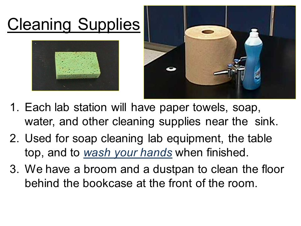 Cleaning Supplies Each lab station will have paper towels, soap, water, and other cleaning supplies near the sink.