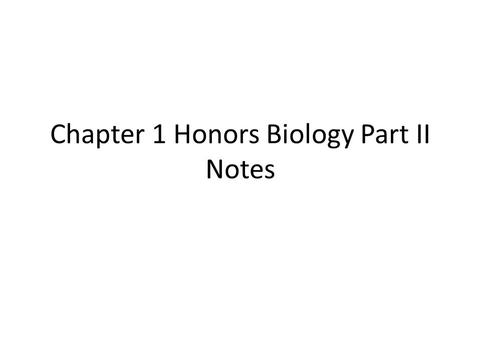 Chapter 1 Honors Biology Part II Notes