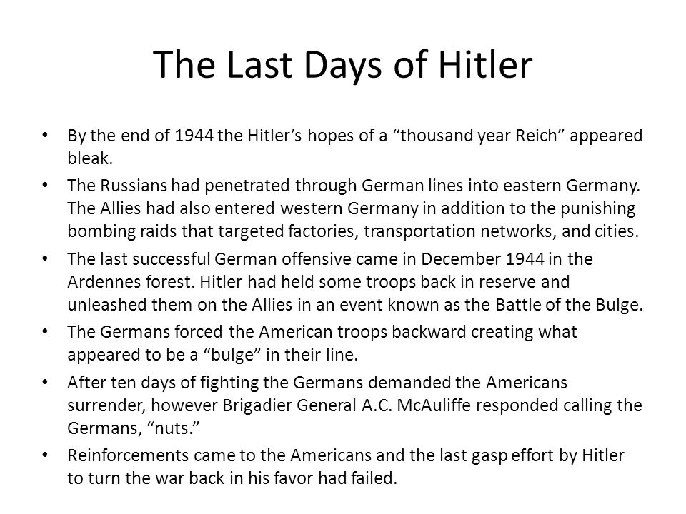 The Last Days of Hitler By the end of 1944 the Hitler's hopes of a thousand year Reich appeared bleak.