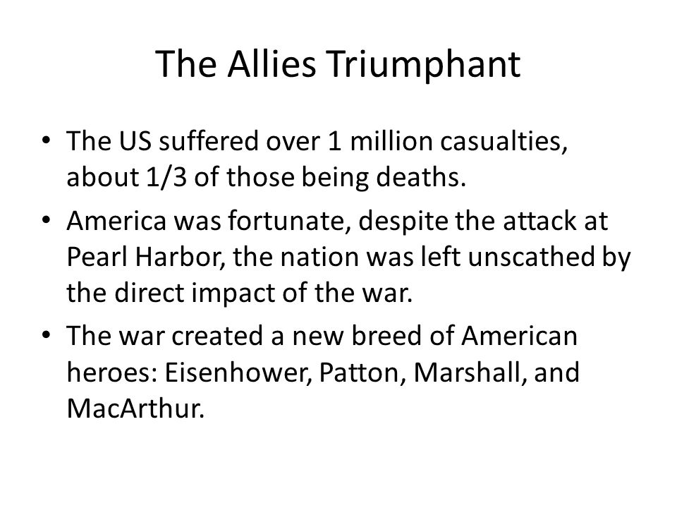 The Allies Triumphant The US suffered over 1 million casualties, about 1/3 of those being deaths.