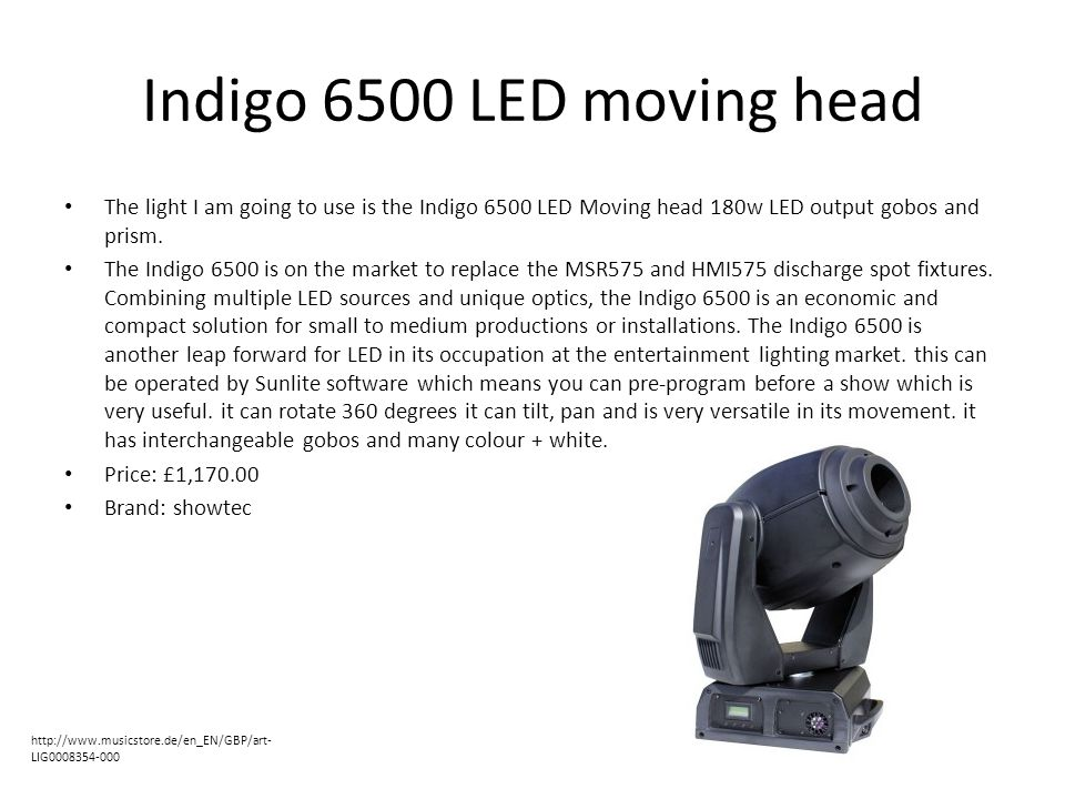 Indigo 6500 LED moving head The light I am going to use is the Indigo 6500 LED Moving head 180w LED output gobos and prism.