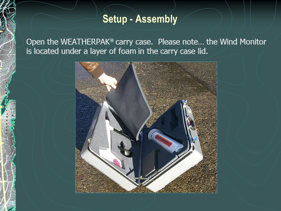 Setup - Assembly Open the WEATHERPAK carry case.