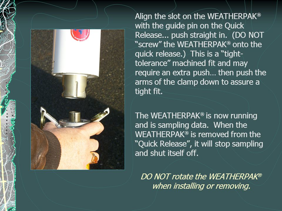 DO NOT rotate the WEATHERPAK when installing or removing.