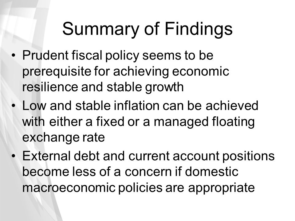 Summary of Findings Prudent fiscal policy seems to be prerequisite for achieving economic resilience and stable growth.