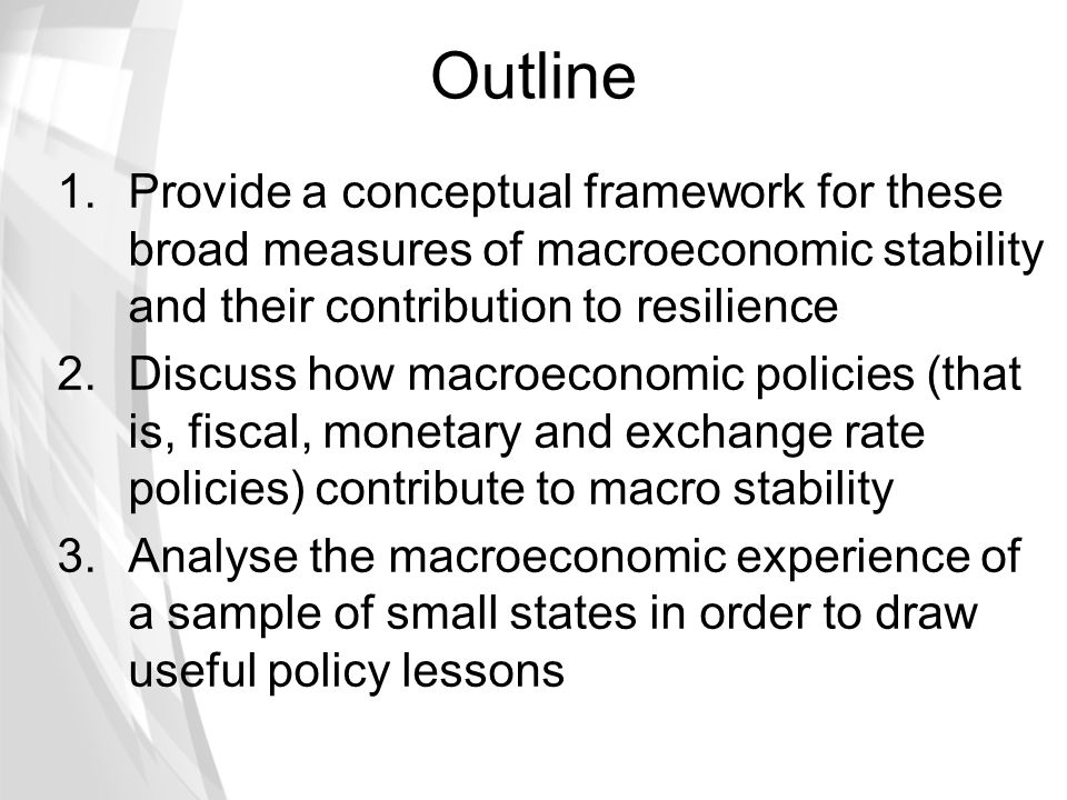 Outline Provide a conceptual framework for these broad measures of macroeconomic stability and their contribution to resilience.