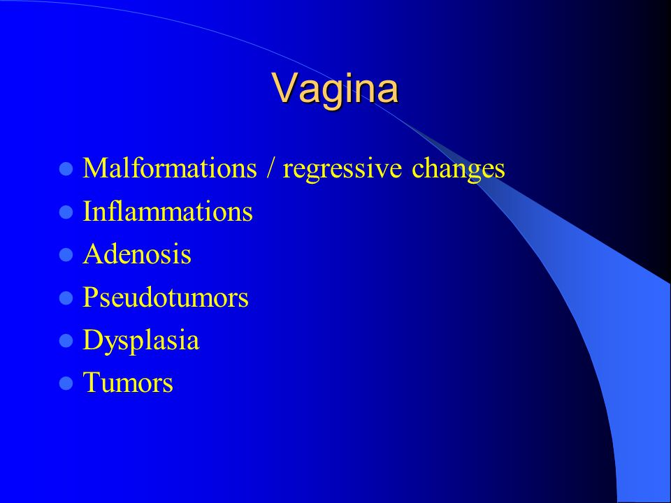 Vagina Malformations / regressive changes Inflammations Adenosis
