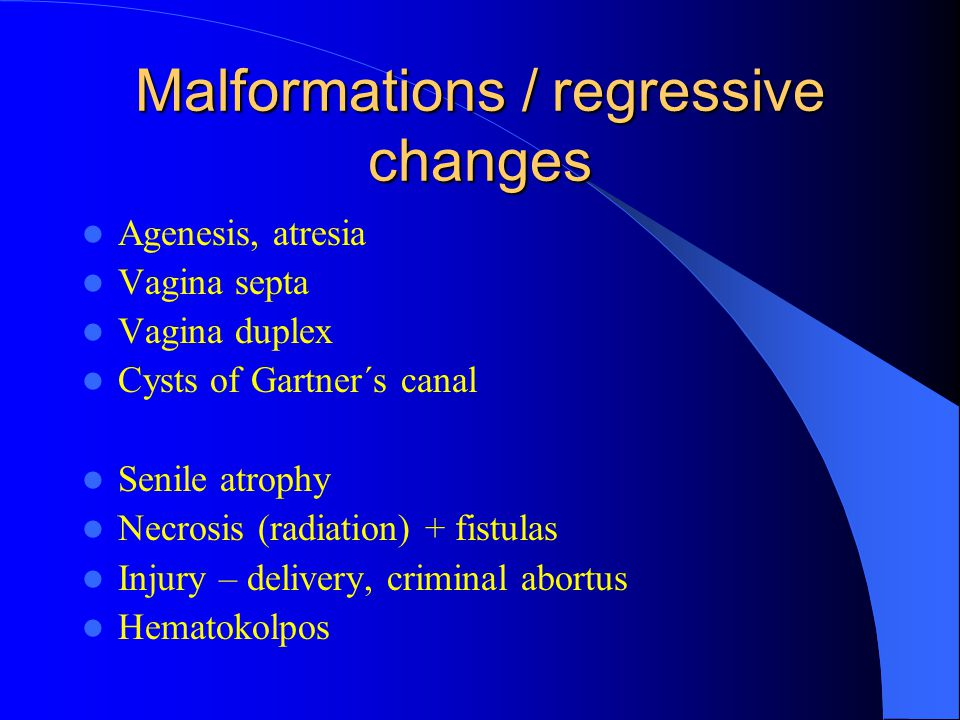 Malformations / regressive changes