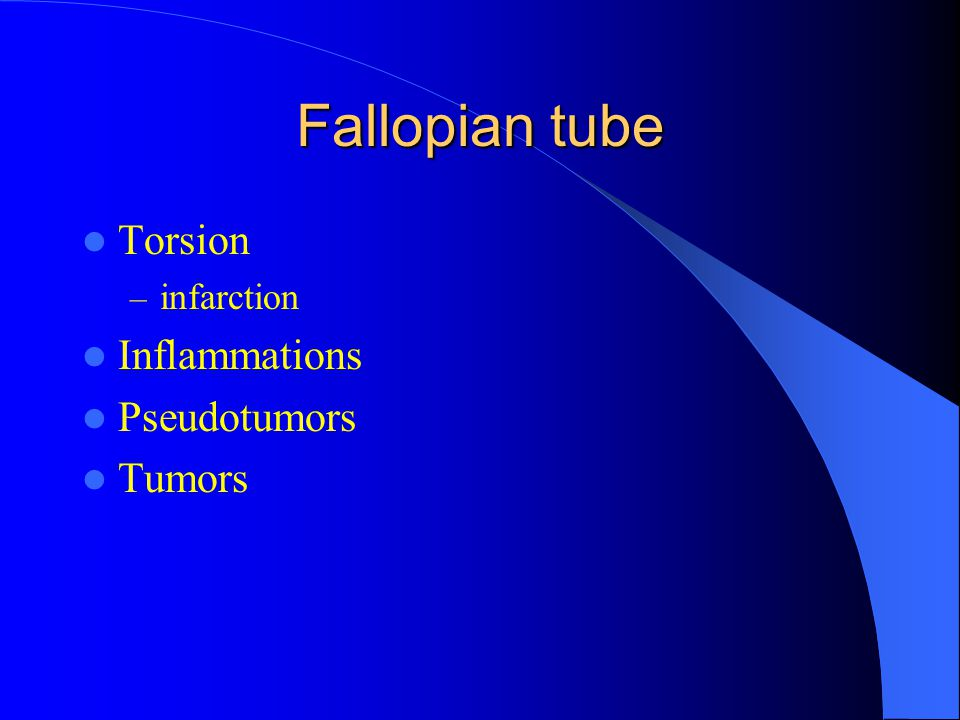 Fallopian tube Torsion infarction Inflammations Pseudotumors Tumors