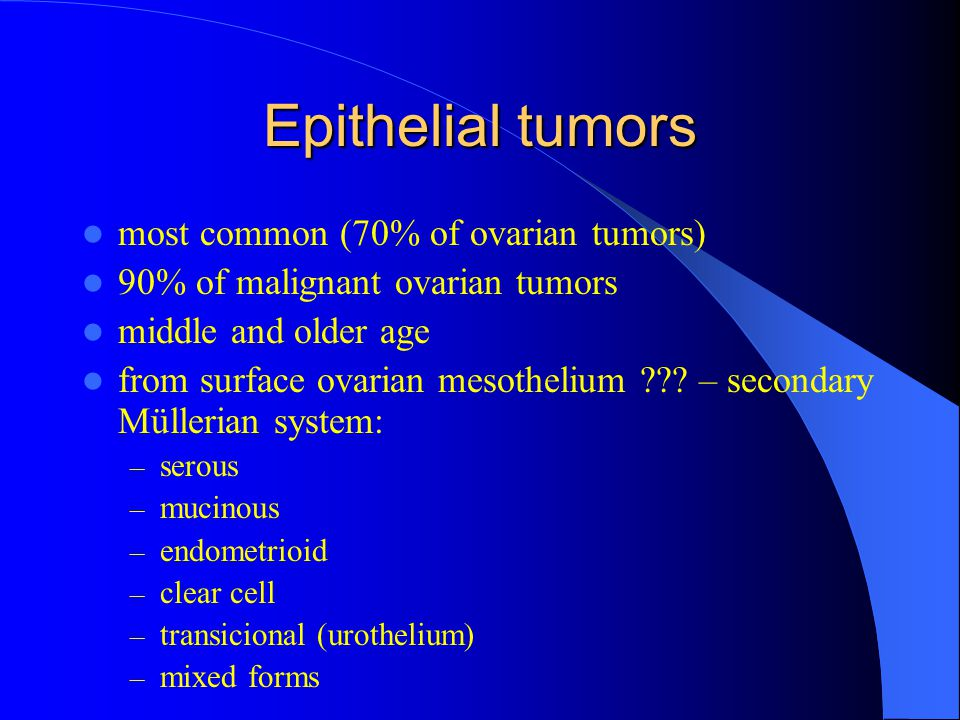 Epithelial tumors most common (70% of ovarian tumors)