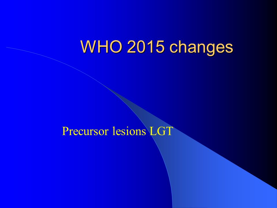 WHO 2015 changes Precursor lesions LGT