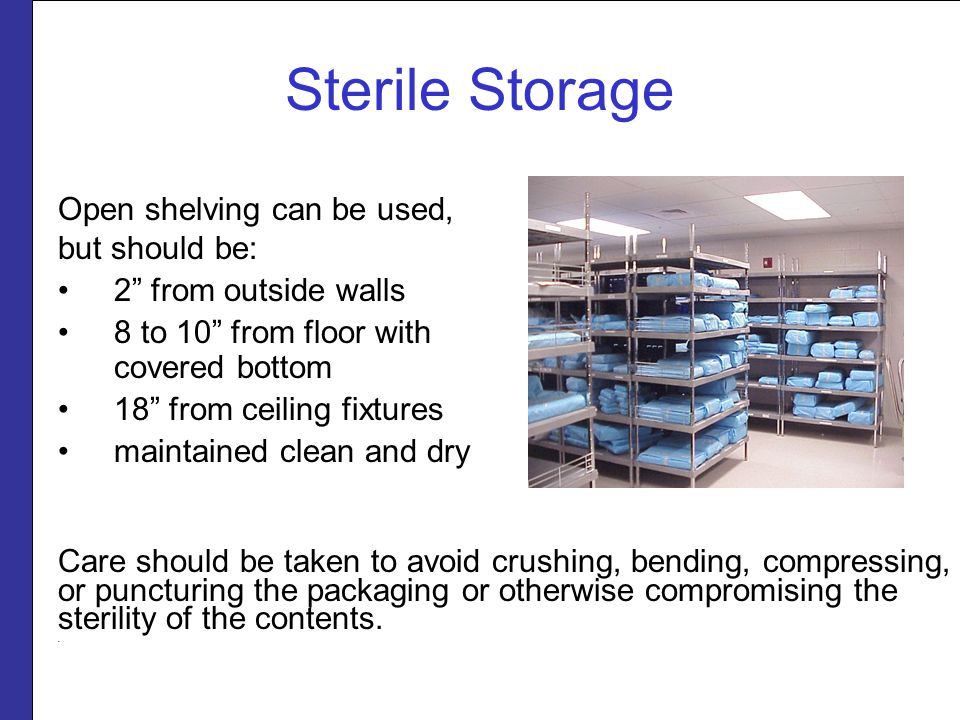 Sterile Storage Open shelving can be used, but should be: