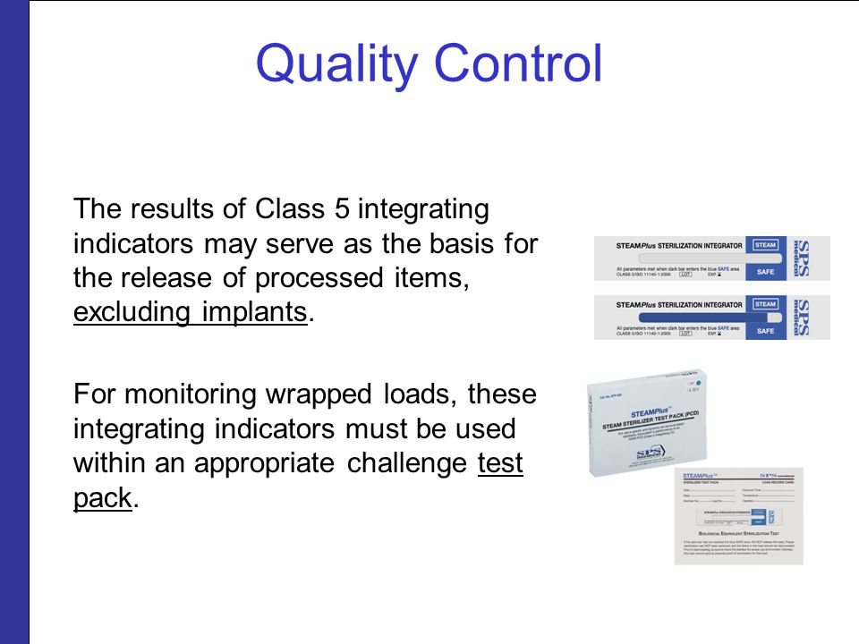 Quality Control The results of Class 5 integrating indicators may serve as the basis for the release of processed items, excluding implants.