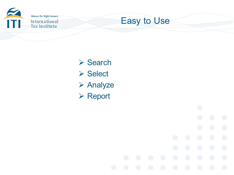 Easy to Use Search Select Analyze Report