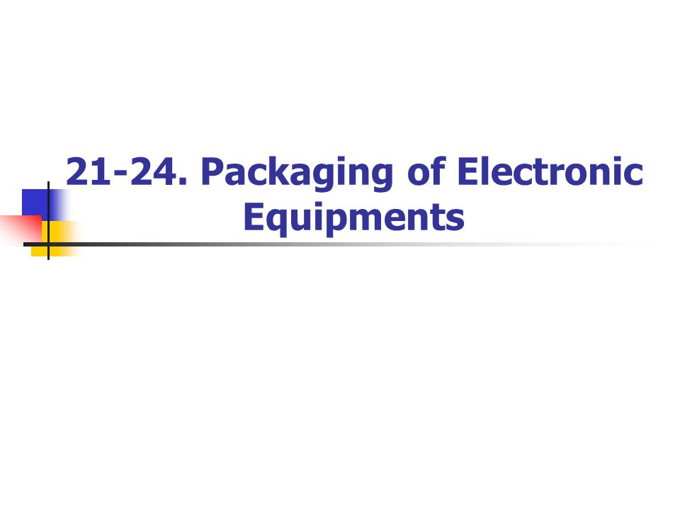21-24. Packaging of Electronic Equipments