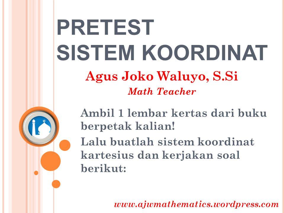 PRETEST SISTEM KOORDINAT Agus Joko Waluyo, S.Si