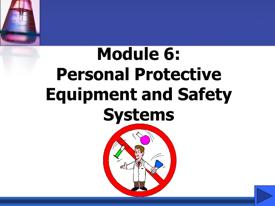 Module 6: Personal Protective Equipment and Safety Systems