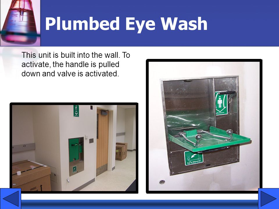 Plumbed Eye Wash This unit is built into the wall.