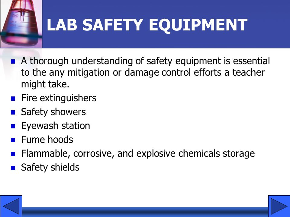LAB SAFETY EQUIPMENT A thorough understanding of safety equipment is essential to the any mitigation or damage control efforts a teacher might take.