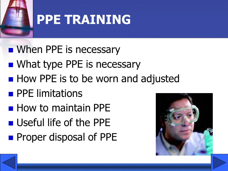 PPE TRAINING When PPE is necessary What type PPE is necessary