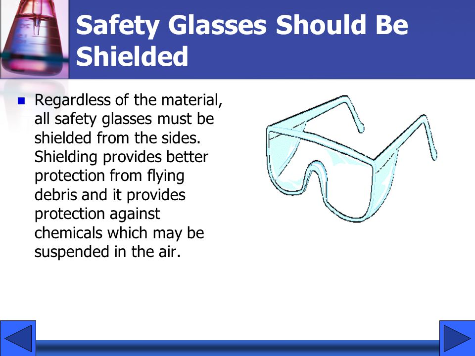 Safety Glasses Should Be Shielded