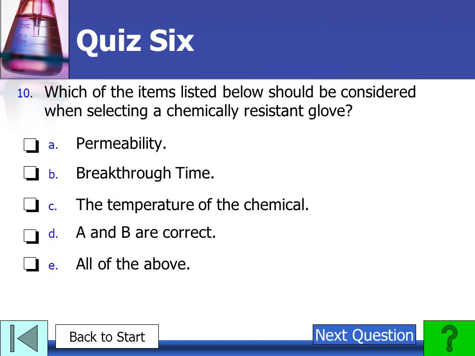 Quiz Six Which of the items listed below should be considered when selecting a chemically resistant glove