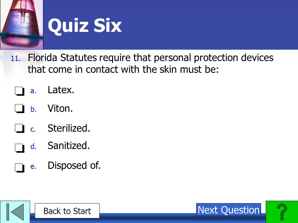 Quiz Six Florida Statutes require that personal protection devices that come in contact with the skin must be: